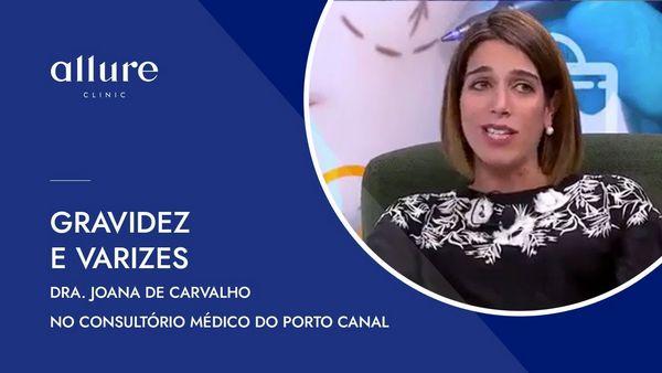 Gravidez e Varizes - Entrevista a Dra. Joana de Carvalho no Consultório Médico do Porto Canal