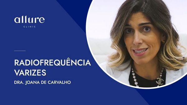 Tratamento de Varizes com Radiofrequêcia - Dra. Joana de Carvalho