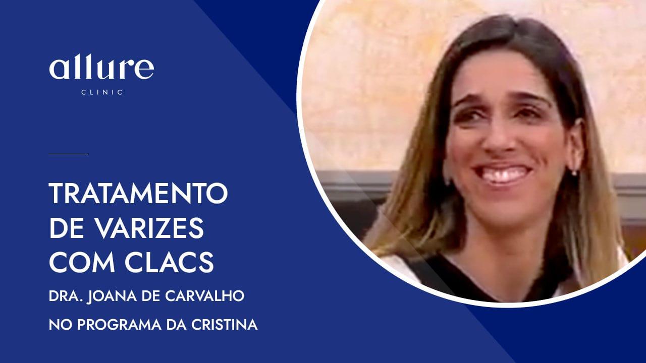 Tratamento de Varizes com CLaCS - Dra. Joana de Carvalho no Programa da Cristina
