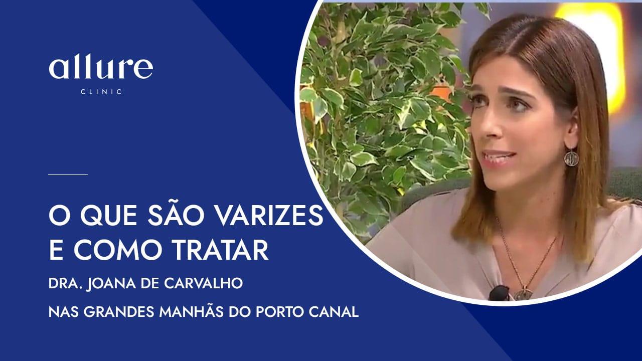 O que são Varizes e como tratar - Dra. Joana de Carvalho nas Grandes Manhãs do Porto Canal